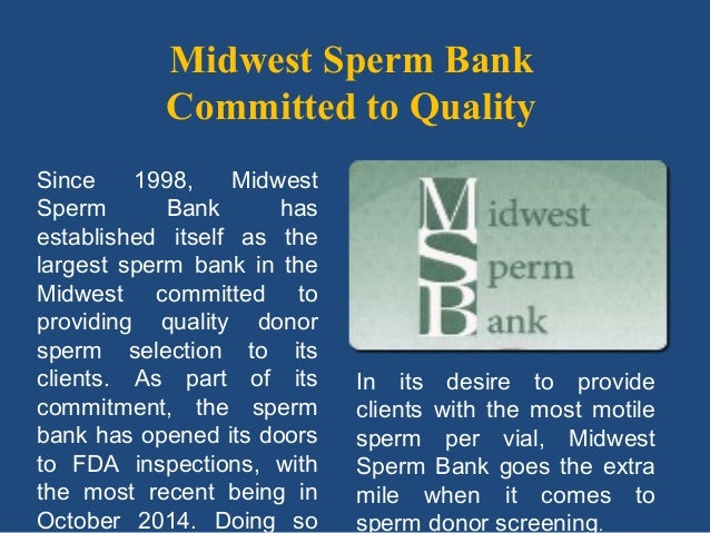 Midwest Sperm Bank Committed to Quality Since 1998, Midwest Sperm Bank has established itself as the largest sperm bank in...