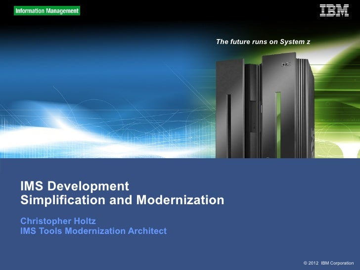 The future runs on System zIMS DevelopmentSimplification and ModernizationChristopher HoltzIMS Tools Modernization Archite...
