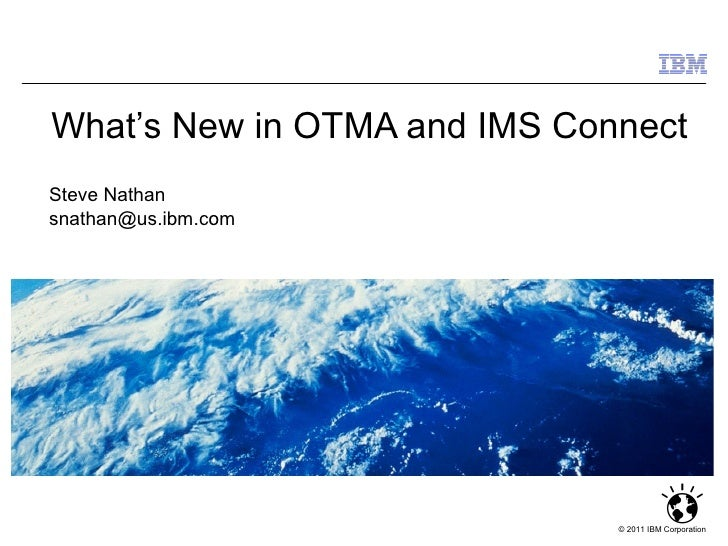 What's New in OTMA and IMS ConnectSteve Nathansnathan@us.ibm.com                              © 2011 IBM Corporation