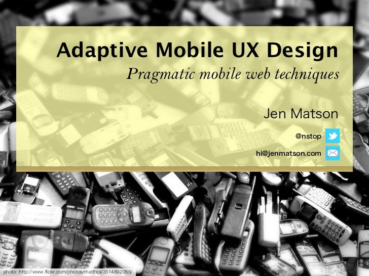 Adaptive Mobile UX Design                                                     Pragmatic mobile web techniquesphoto: http:/...