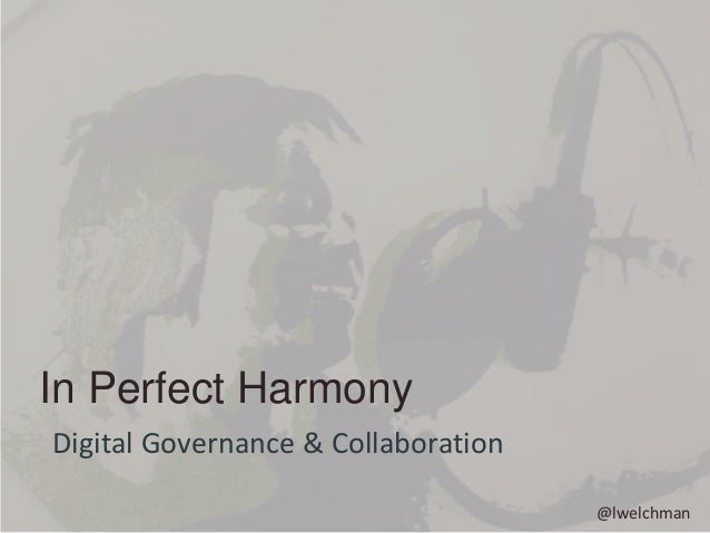 In Perfect Harmony  Digital Governance & Collaboration  @lwelchman