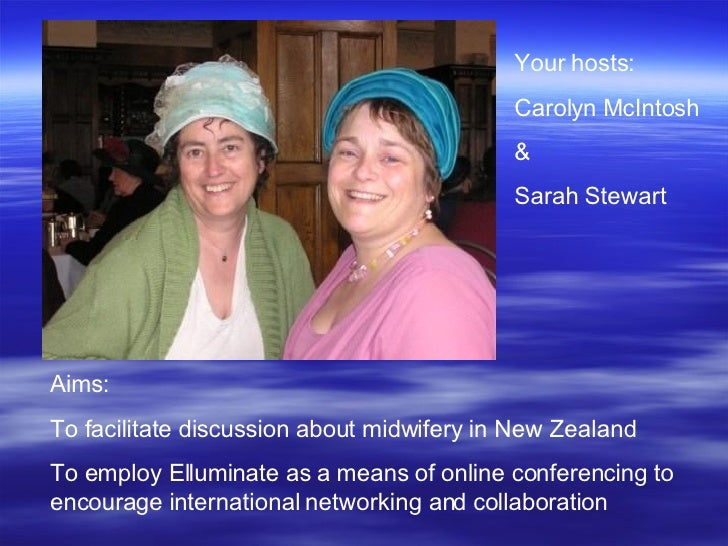 Aims:  To facilitate discussion about midwifery in New Zealand  To employ Elluminate as a means of online conferencing to ...
