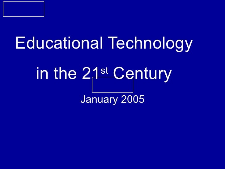 Educational Technology  in the 21 st  Century January 2005