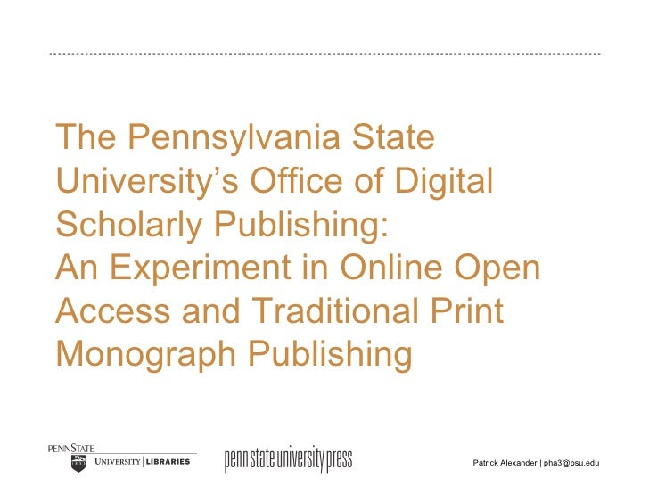 The Pennsylvania State University's Office of Digital Scholarly Publishing:  An Experiment in Online Open Access and Tradi...