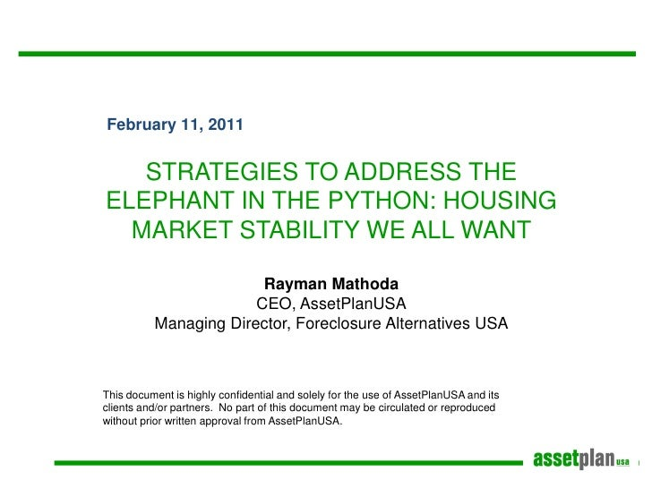 February 11, 2011   STRATEGIES TO ADDRESS THEELEPHANT IN THE PYTHON: HOUSING  MARKET STABILITY WE ALL WANT                ...