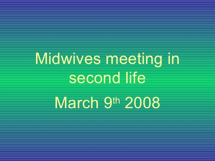 Midwives meeting in second life March 9 th  2008