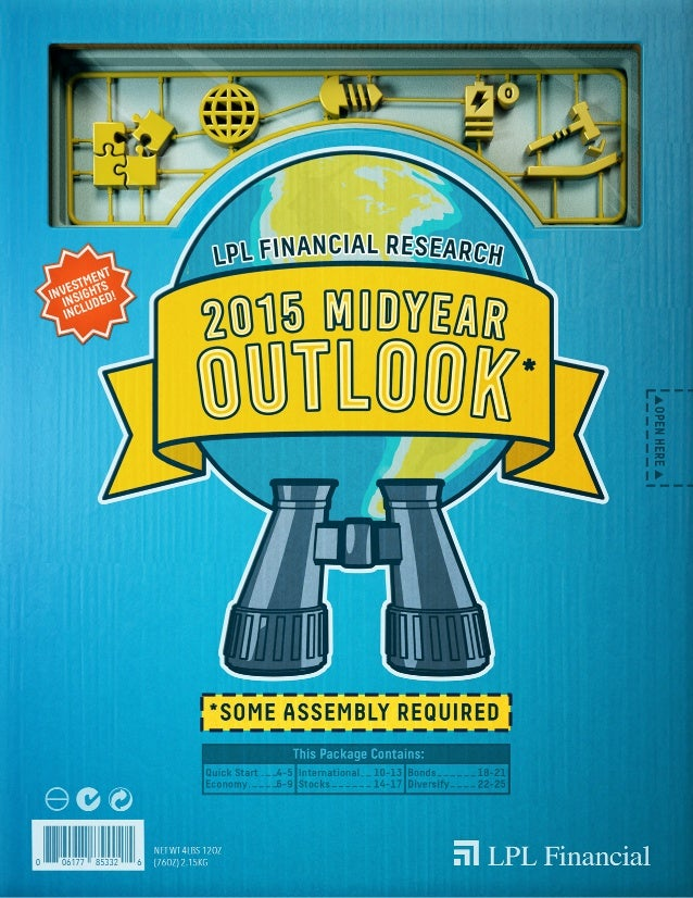 I n your hands is the LPL Research Midyear Outlook 2015, with the insights and guidelines you've been waiting for to put t...