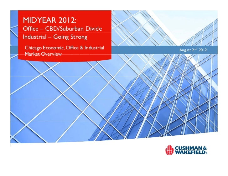 MIDYEAR 2012:Office – CBD/Suburban DivideIndustrial – Going StrongChicago Economic, Office & Industrial   August 2nd 2012M...