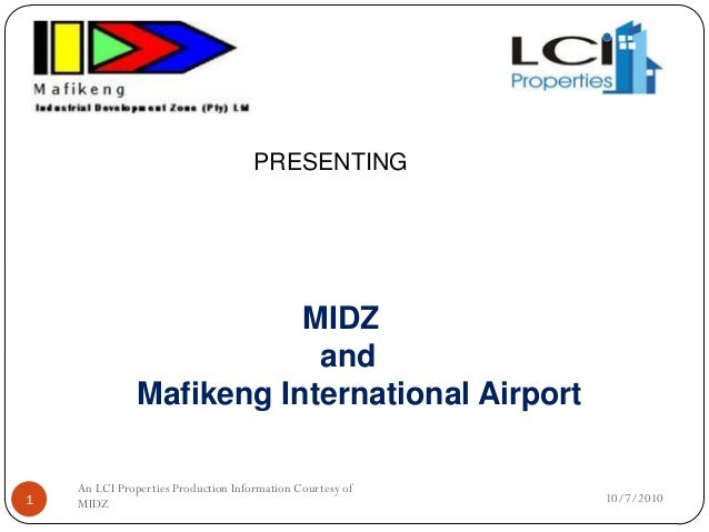 PRESENTING 10/7/20101 An LCI Properties Production Information Courtesy of MIDZ MIDZ and Mafikeng International Airport