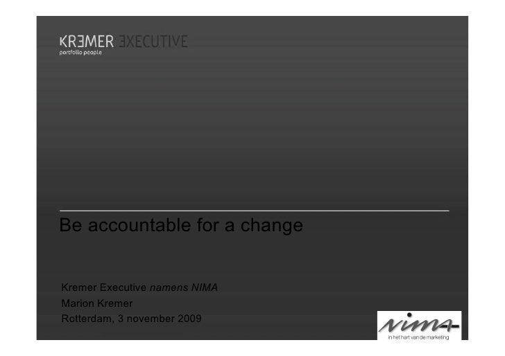 Be accountable for a change   Kremer Executive namens NIMA Marion Kremer Rotterdam, 3 november 2009