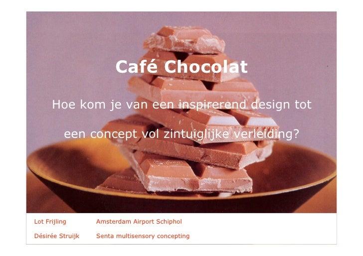 De subtielste verleiding                        Café Chocolat        Hoe kom je van een inspirerend design tot            ...
