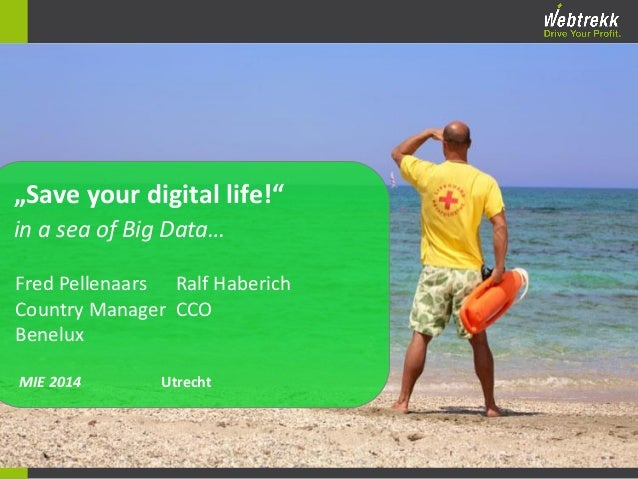 """""""Save your digital life!"""" in a sea of Big Data… Fred Pellenaars Ralf Haberich Country Manager CCO Benelux MIE 2014  Utrech..."""