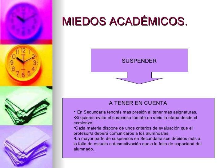 MIEDOS ACADÉMICOS.                          SUSPENDER                   A TENER EN CUENTA • En Secundaria tendrás más pres...