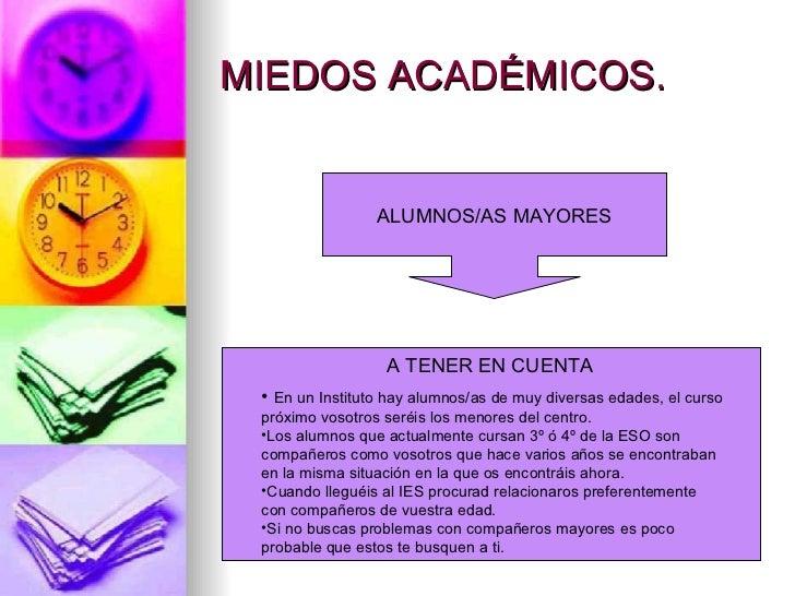 MIEDOS ACADÉMICOS.                 ALUMNOS/AS MAYORES                  A TENER EN CUENTA • En un Instituto hay alumnos/as ...