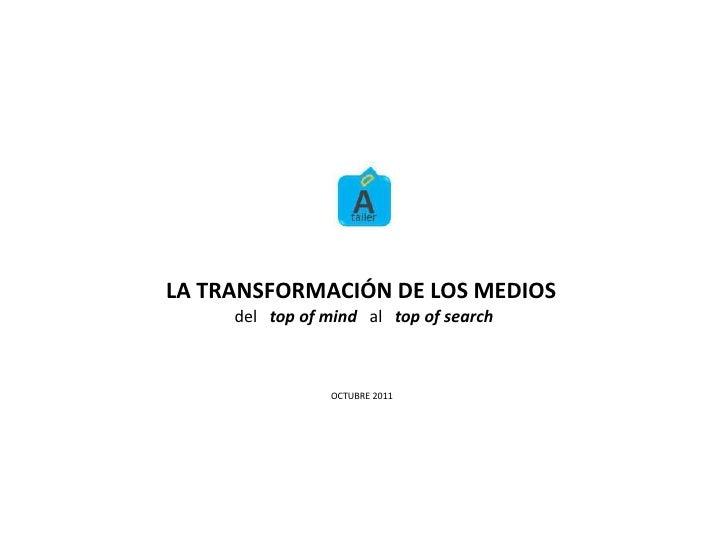 LA TRANSFORMACIÓN DE LOS MEDIOS     del top of mind al top of search                OCTUBRE 2011