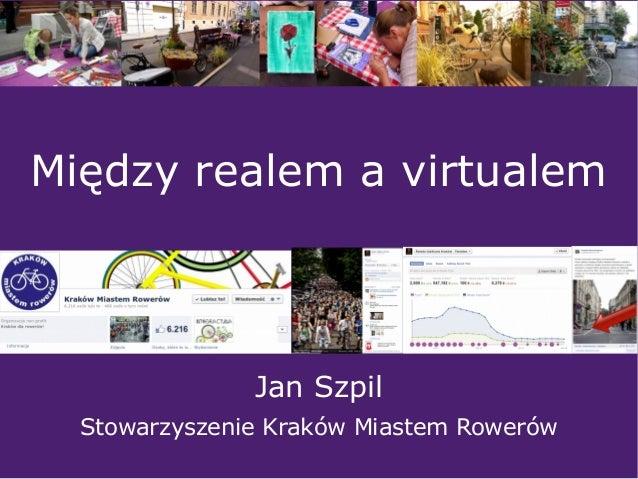Jan Szpil Stowarzyszenie Kraków Miastem Rowerów Między realem a virtualem
