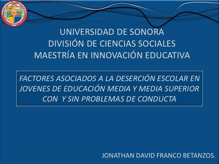 UNIVERSIDAD DE SONORA <br />DIVISIÓN DE CIENCIAS SOCIALES<br />MAESTRÍA EN INNOVACIÓN EDUCATIVA<br />FACTORES ASOCIADOS A ...