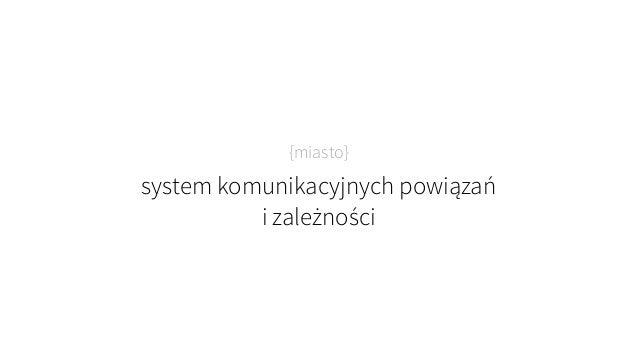 {miasto} system komunikacyjnych powiązań  i zależności