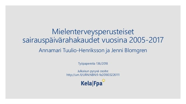 Mielenterveysperusteiset sairauspäivärahakaudet vuosina 2005-2017 Annamari Tuulio-Henriksson ja Jenni Blomgren Työpapereit...