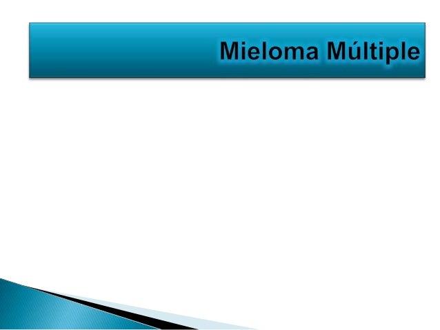 Mieloma múltiple es una neoplasia de célulasplasmáticas multifocal que afectan la medula óseay se asocia a la producción d...