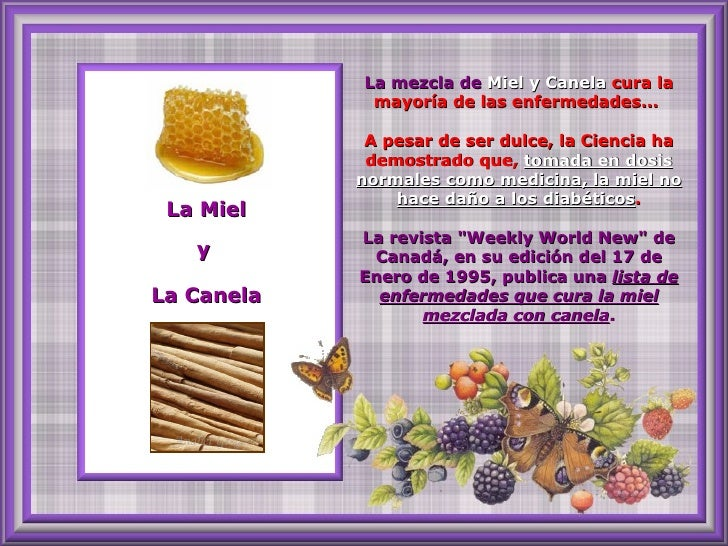 La mezcla de Miel y Canela cura la             mayoría de las enfermedades...             A pesar de ser dulce, la Ciencia...