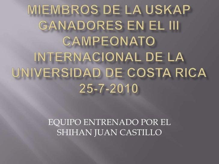 Miembros de la uskap ganadores en el iii campeonato internacional de la universidad de costa rica 25-7-2010<br />EQUIPO EN...