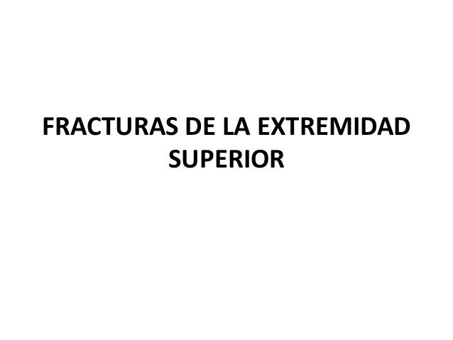 FRACTURAS DE LA EXTREMIDAD  SUPERIOR