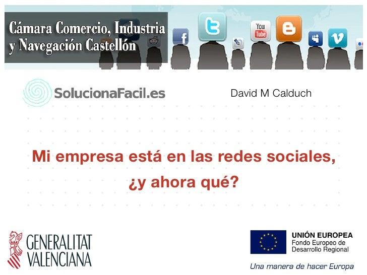 David M CalduchMi empresa está en las redes sociales,            ¿y ahora qué?                                   Diciembre...