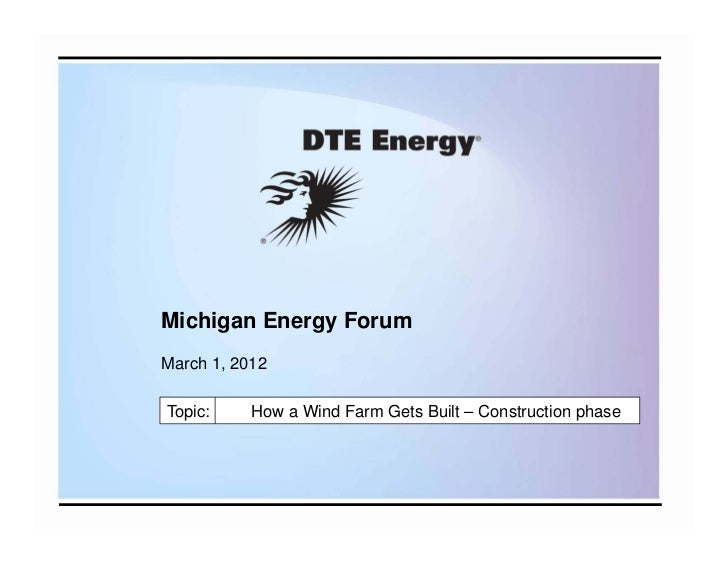 Michigan Energy ForumMarch 1, 2012Topic:     How a Wind Farm Gets Built – Construction phase
