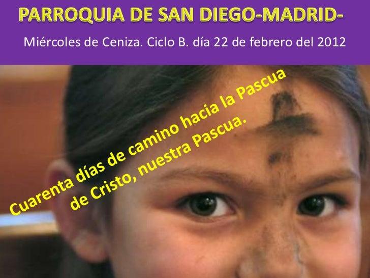 Miércoles de Ceniza. Ciclo B. día 22 de febrero del 2012
