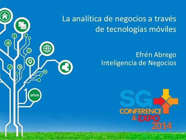 La analítica de negocios a través de tecnologías móviles Efrén Abrego Inteligencia de Negocios