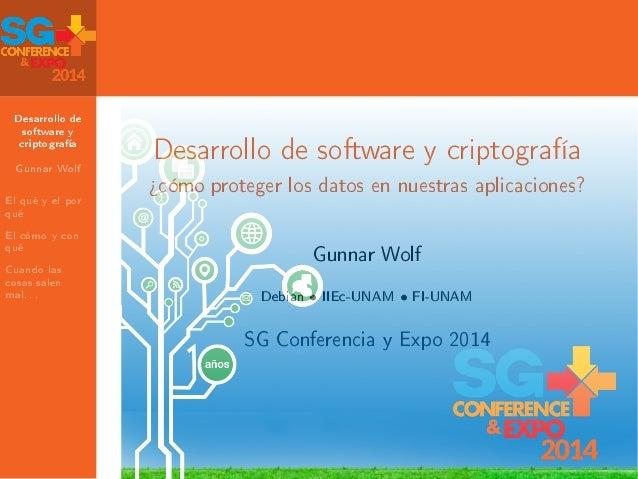 Desarrollo de software y criptografía Gunnar Wolf El qué y el por qué El cómo y con qué Cuando las cosas salen mal. . . De...