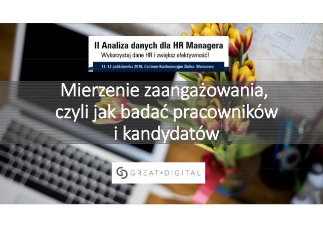 Analityka, technologie i komunikacja dla HR Mierzenie zaangażowania, czyli jak badać pracowników i kandydatów