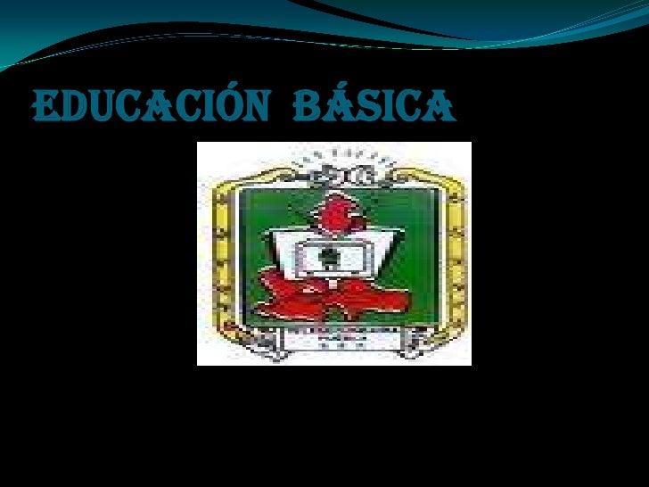 EDUCACIÓN  BÁSICA<br />