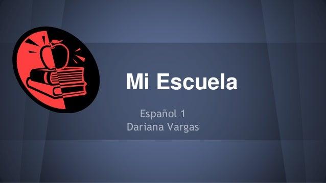 Mi Escuela  Español 1  Dariana Vargas