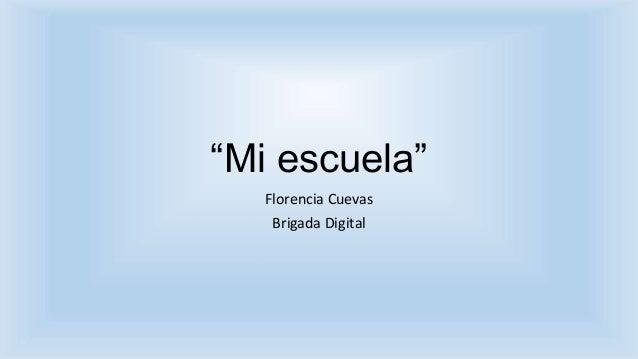 """""""Mi escuela"""" Florencia Cuevas Brigada Digital"""