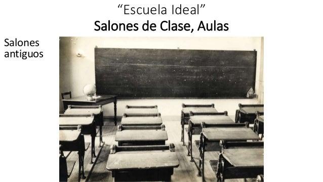 Mi escuela ideal ruben - Salones antiguos ...