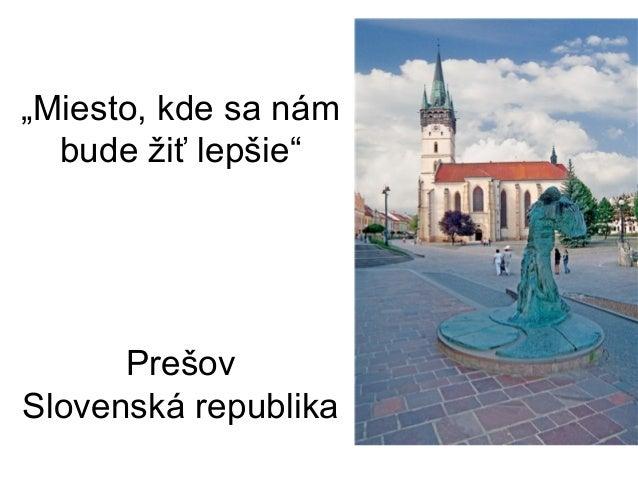 """""""Miesto, kde sa nám bude žiť lepšie""""  Prešov Slovenská republika"""