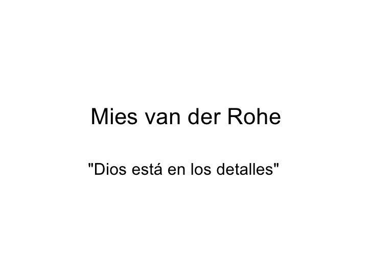 """Mies van der Rohe """"Dios está en los detalles"""""""