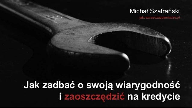 Jak zadbać o swoją wiarygodność i zaoszczędzić na kredycie Michał Szafrański jakoszczedzacpieniadze.pl
