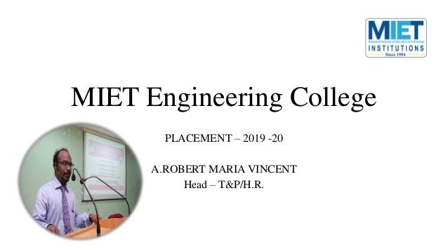 MIET Engineering College PLACEMENT – 2019 -20 A.ROBERT MARIA VINCENT Head – T&P/H.R.