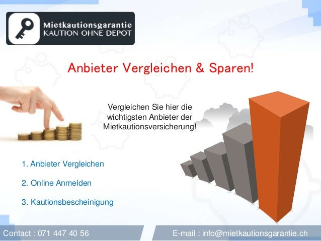 Contact : 071 447 40 56 E-mail : info@mietkautionsgarantie.ch Anbieter Vergleichen & Sparen! Vergleichen Sie hier die wich...