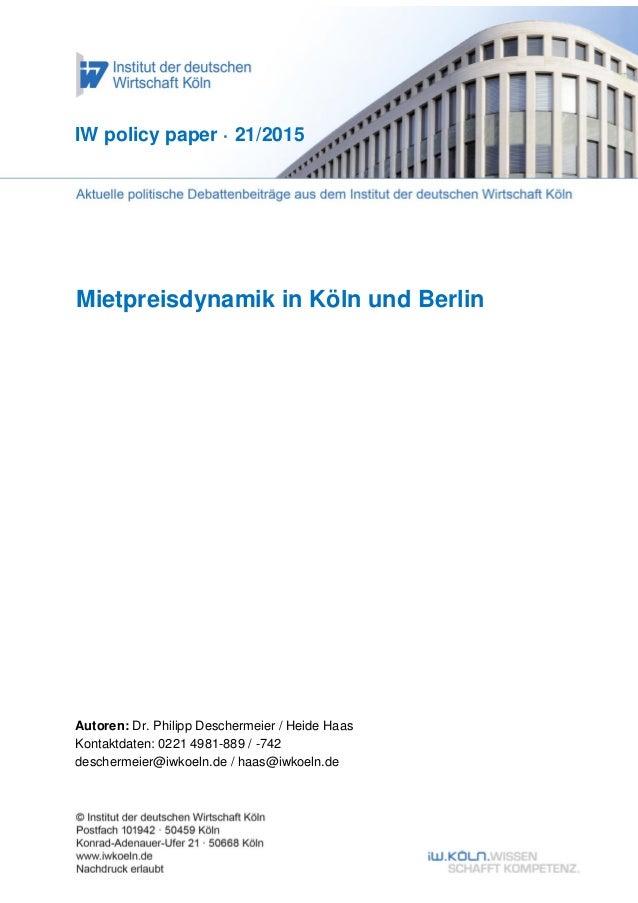 Mietpreisdynamik in Köln und Berlin IW policy paper · 21/2015 Autoren: Dr. Philipp Deschermeier / Heide Haas Kontaktdaten:...