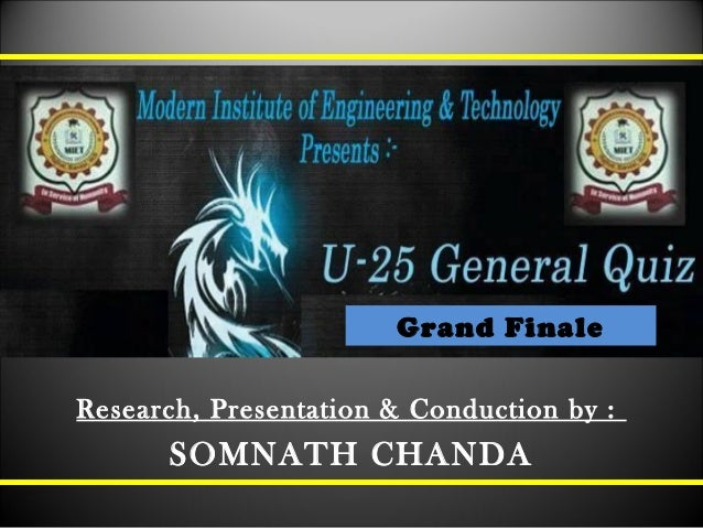 Grand Finale Research, Presentation & Conduction by : SOMNATH CHANDA