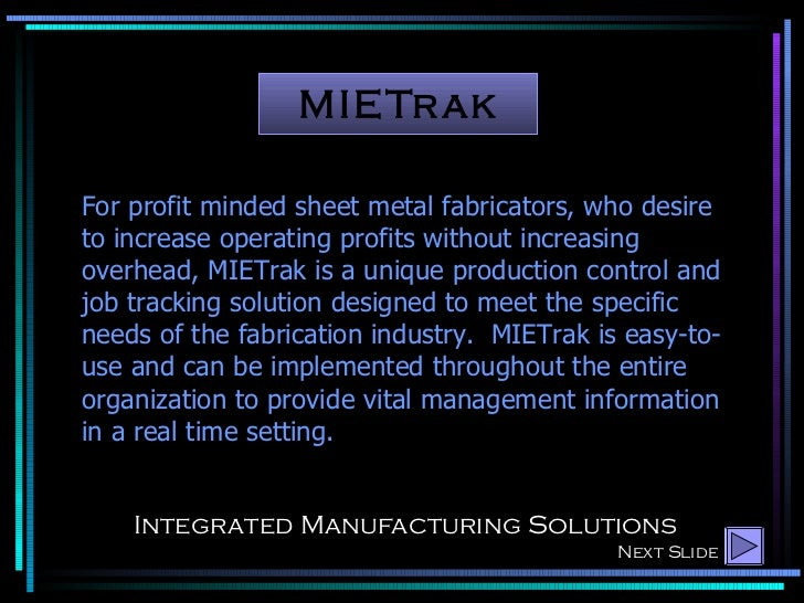 MIETrak Integrated Manufacturing Solutions For profit minded sheet metal fabricators, who desire to increase operating pro...