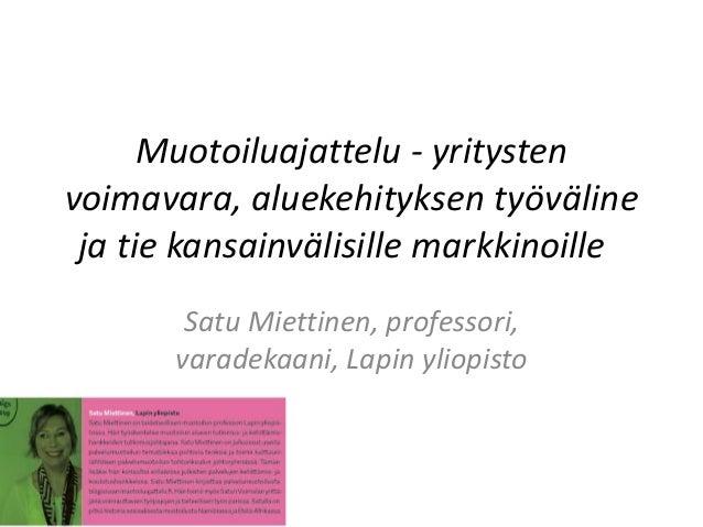 Muotoiluajattelu - yritysten voimavara, aluekehityksen työväline ja tie kansainvälisille markkinoille Satu Miettinen, prof...