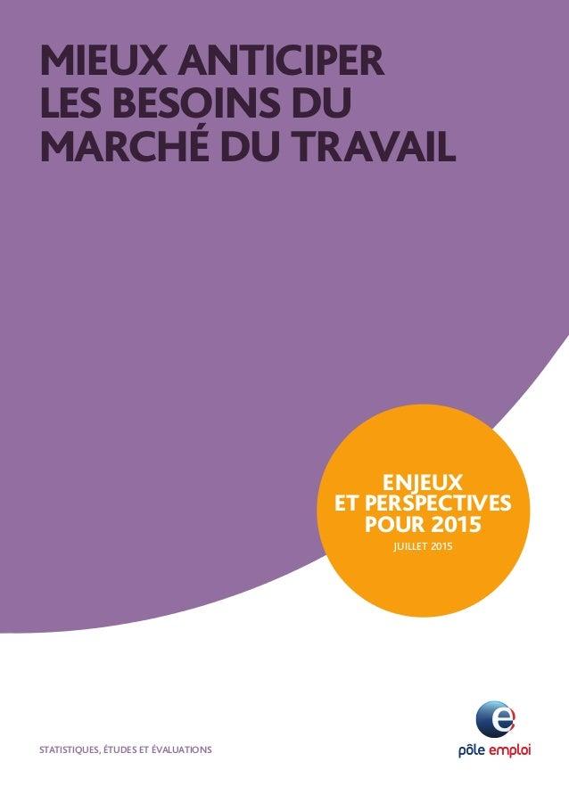 ÉTUDES ET RECHERCHES MIEUX ANTICIPER LES BESOINS DU MARCHÉ DU TRAVAIL ENJEUX ET PERSPECTIVES POUR 2015 JUILLET 2015 STATIS...