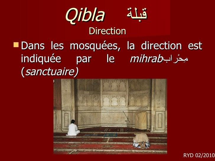 Qibla   قبلة  Direction <ul><li>Dans les mosquées, la direction est indiquée par le  mihrab مِحْراب  ( sanctuaire) </li></...
