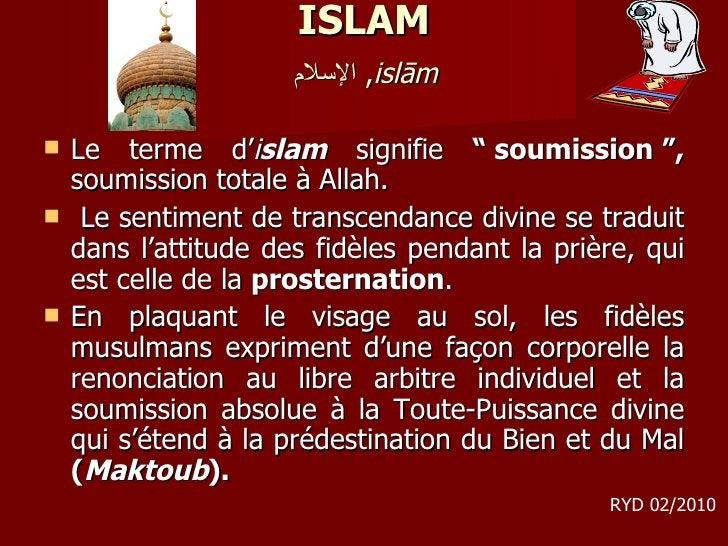 "ISLAM   الإسلام ,  islām   <ul><li>Le terme d' i slam  signifie  ""soumission"",  soumission totale à Allah. </li></ul><ul..."