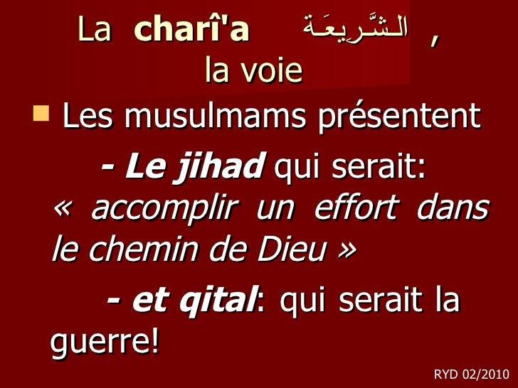 La  charî'a  الـشَّـرِيعَـة ,  la voie <ul><li>Les musulmams présentent </li></ul><ul><li>- Le jihad  qui serait:  « acco...